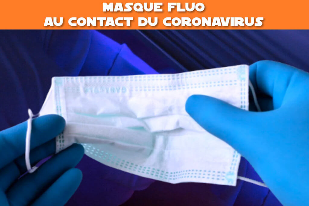 masque fluo au contact du coronavirus