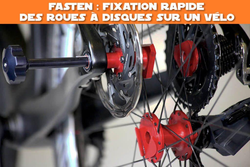 fasten : fixation rapide des roues à disque sur un vélo